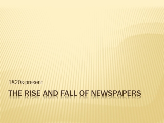 The rise and fall of newspapers