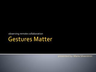 Gestures Matter