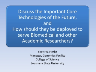 Scott W. Herke Manager, Genomics Facility College of Science Louisiana State University