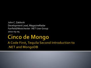 Cinco  de Mongo A Code First, Tequila Second Introduction to  .NET and  MongoDB