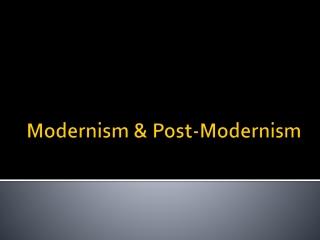Modernism & Post-Modernism