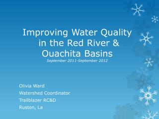 Improving  Water  Quality in the Red River &  Ouachita Basins September 2011-September 2012