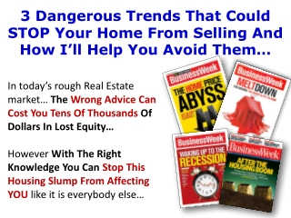 3 Dangerous Trends That Could  STOP  Your Home  From  Selling And How  I'll  Help You Avoid  Them…