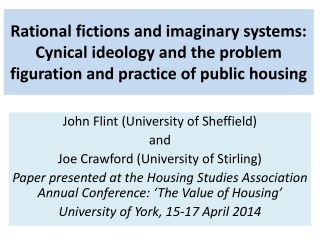 Rational fictions and imaginary systems:  Cynical ideology and the problem figuration and practice of public housing