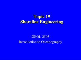 Topic  19 Shoreline Engineering