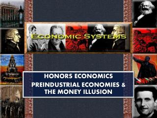HONORS ECONOMICS PREINDUSTRIAL ECONOMIES & THE MONEY ILLUSION