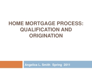 HOME Mortgage Process: Qualification and origination