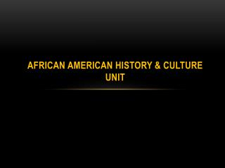 African American History & Culture  Unit