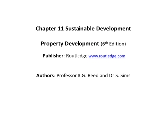 Chapter  11  Sustainable  Development Property Development ( 6 th  Edition) Publisher :  Routledge www.routledge.com