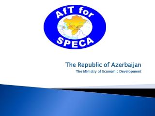 The Republic of Azerbaijan The Ministry of Economic Development