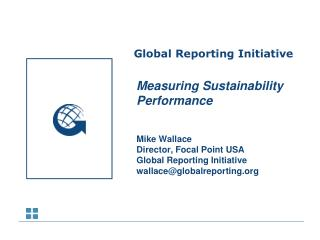 Measuring Sustainability Performance Mike  Wallace Director, Focal Point USA Global Reporting Initiative wallace@global