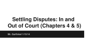 Settling Disputes: In and Out of Court (Chapters 4 & 5)