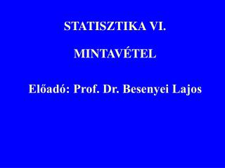 statisztika vi. mintav tel eload : prof. dr. besenyei lajos