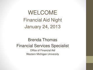 WELCOME Financial Aid Night January 24, 2013 Brenda Thomas Financial Services Specialist Office of Financial Aid Wester