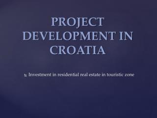 PROJECT DEVELOPMENT IN CROATIA
