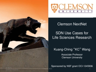 "Clemson  NextNet SDN  Use Cases for  Life  Sciences Research Kuang -Ching  "" KC ""  Wang Associate Professor Clemson Uni"