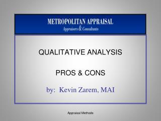 QUALITATIVE ANALYSIS PROS & CONS by:  Kevin Zarem, MAI