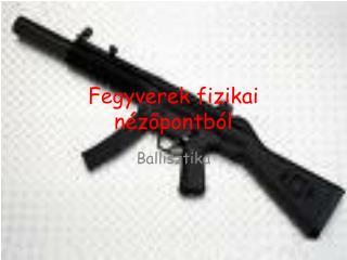 fegyverek fizikai n zopontb l