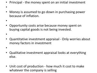 Principal - the money spent on an initial investment Money is assumed to go down in purchasing power because of inflati