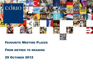 Favourite  Meeting Places From  metres  to meaning 29 October 2012