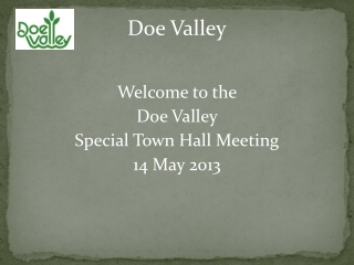 Welcome to the  Doe Valley  Special Town Hall Meeting 14 May 2013