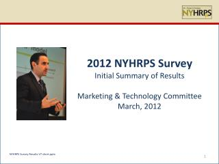 2012 NYHRPS Survey Initial Summary of Results Marketing & Technology Committee March, 2012