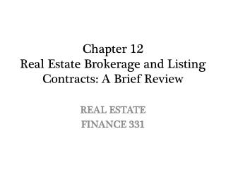 Chapter 12 Real Estate Brokerage and Listing Contracts: A Brief  Review
