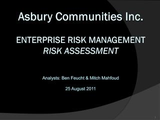 Asbury Communities Inc. enterprise risk management risk assessment Analysts: Ben Feucht & Mitch Mahfoud 25 August 2011