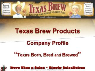 "T exas  B rew  P roducts Company Profile "" T exas  B orn,  B red  and B rewed """