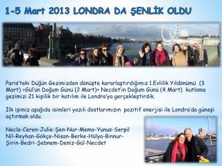 1-5 Mart 2013 LONDRA DA ?ENL?K OLDU