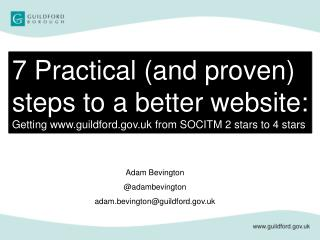 7  Practical  (and proven) steps to a better  website: Getting www.guildford.gov.uk from SOCITM 2 stars to 4 stars