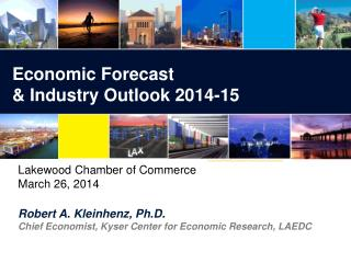 Robert A. Kleinhenz, Ph.D. Chief Economist, Kyser Center for Economic Research, LAEDC