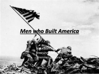 Men who  B uilt America