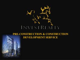 PRE-CONSTRUCTION & CONSTRUCTION DEVELOPMENT SERVICE