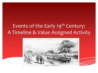 Events of the Early 19 th  Century:  A Timeline & Value Assigned Activity