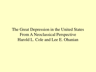 The Great Depression in the United States From A Neoclassical Perspective Harold L. Cole and Lee E.  Ohanian