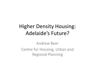 Higher Density Housing:  Adelaide's Future?