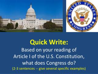 Quick Write: Based on your reading of Article I of the U.S. Constitution, what  does Congress do?  ( 2-3  sentences --