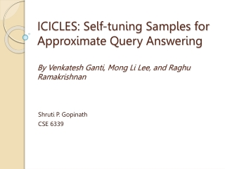 ICICLES: Self-tuning Samples for Approximate Query Answering By  Venkatesh Ganti ,  Mong  Li Lee, and  Raghu Ramakrishn