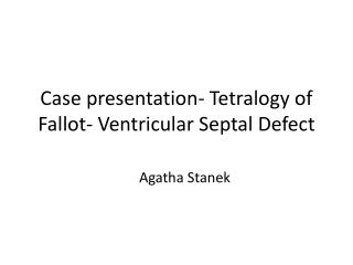 Case presentation-  Tetralogy  of  Fallot - Ventricular  Septal  Defect