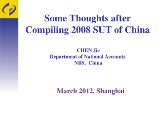Some Thoughts after  Compiling 2008 SUT of China  CHEN  Jie Department of National  Accounts  NBS,  China