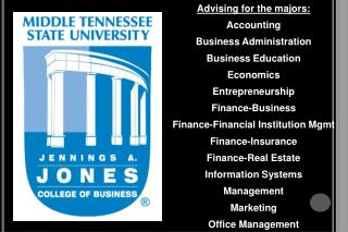 Advising for the majors: Accounting Business Administration Business Education Economics Entrepreneurship Finance-Busin