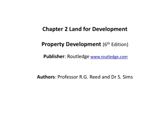 Chapter  2 Land  for Development Property Development ( 6 th  Edition) Publisher :  Routledge www.routledge.com