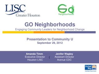 GO Neighborhoods Engaging Community Leaders for Neighborhood Change Presentation to Community U September 29, 2012
