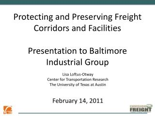 Protecting and Preserving Freight Corridors and Facilities Presentation to Baltimore Industrial Group
