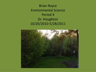 Brian Royce Environmental Science Period  4 Dr. Houghton 10/20/2010-5/28/2011