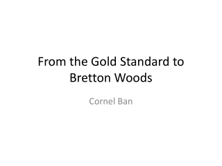 From the Gold Standard to Bretton Woods