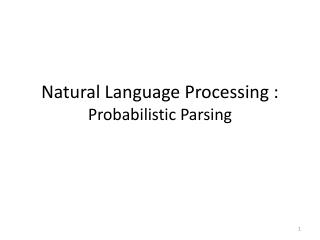 Natural Language Processing : Probabilistic Parsing