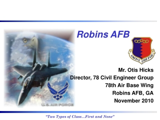 Mr. Otis Hicks Director, 78  Civil Engineer Group 78th  Air Base Wing Robins AFB, GA November 2010