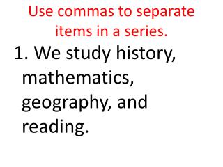 Use commas to separate items in a series.